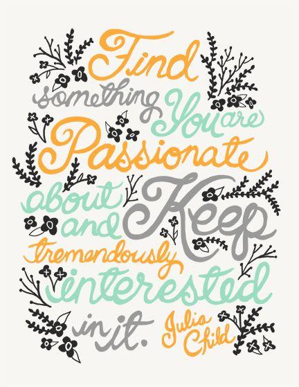 Encuentra algo que te apasiones y mantente totalmente interesado en ello